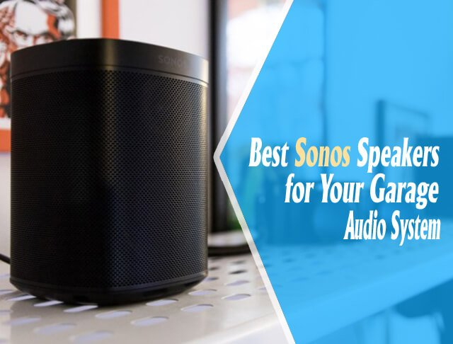 Best Sonos Speakers for Your Garage Audio System
