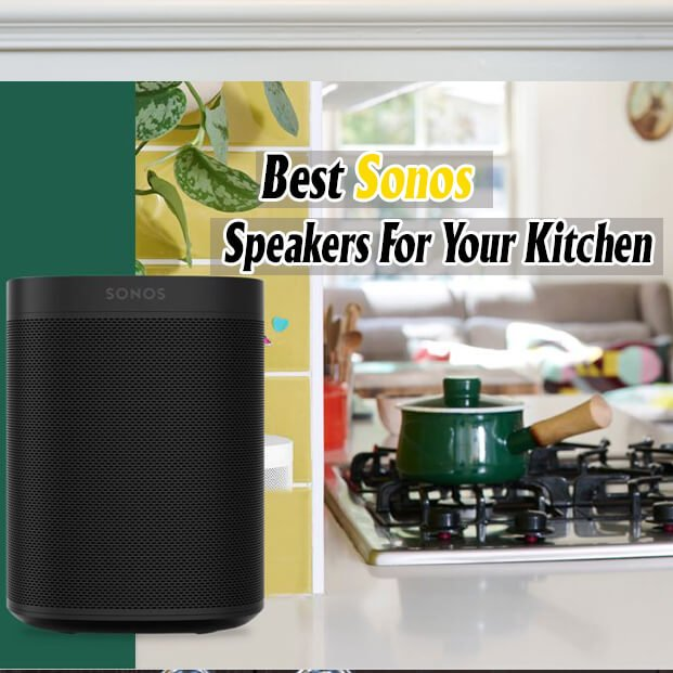 Best Sonos Speakers For Your Kitchen