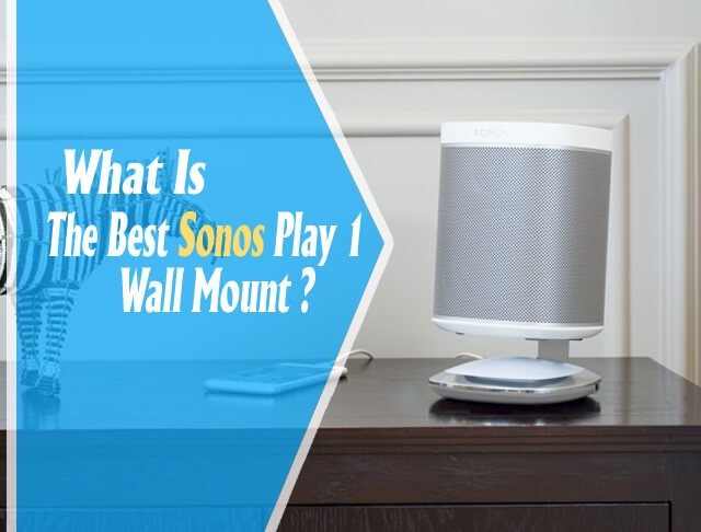 What Is The Best Sonos Play 1 Wall Mount