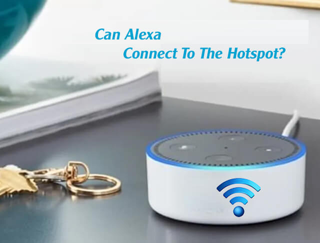 Can Alexa Connect To The Hotspot