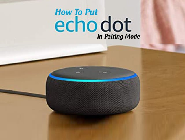 How To Put Echo Dot In Pairing Mode