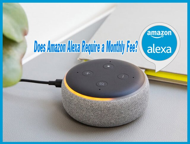 Does Amazon Alexa Require a Monthly Fee