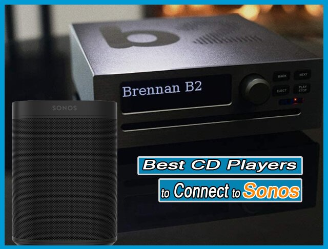 Best CD Players to Connect to Sonos Speakers