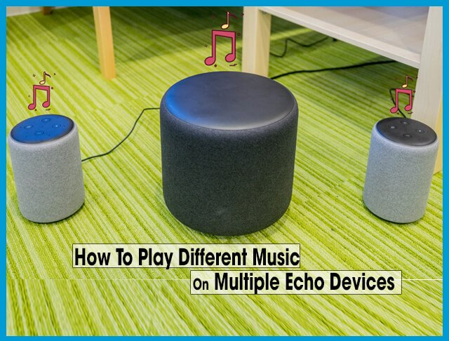 How To Play Different Music On Multiple Echo Devices